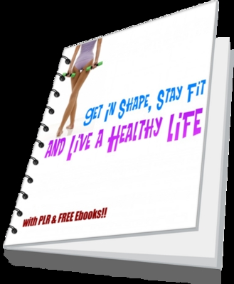 Product picture Get In Shape, Stay Fit and Live A Healthy Life (PLR)